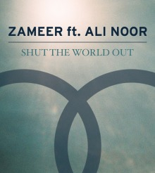Zameer Ali feat. Ali Noor – Shut The World Out. [Official Video]
