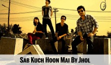 Jhol – Sab Kuch Hoon Mai (Listen/Download Mp3/Lyrics)