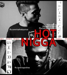 Talhah Yunus Feat. Sharaf Qaisar – Hot Nigga Remix (Explicit)