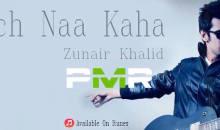 Kuch Naa Kaha – Zunair Khalid