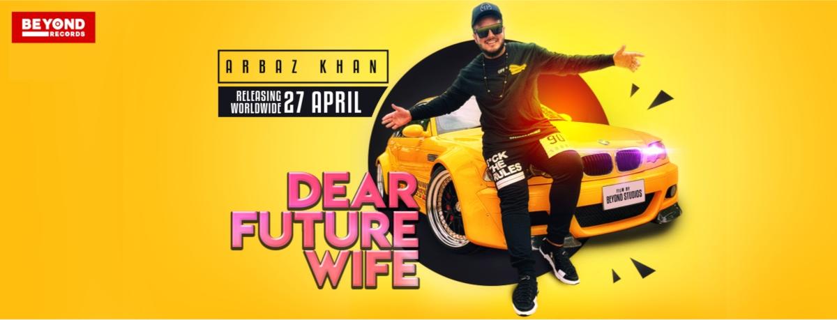 Arbaz Khan - Dear Future Wife (Download Audio/Watch Video)